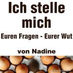 """Artikelserie """"Ich stelle mich Euren Fragen, Eurer Wut"""" - von Nadine"""