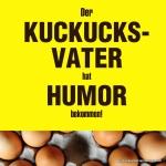 Humor ist, wenn man trotzdem lacht!